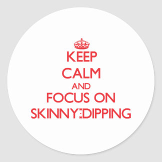 Keep Calm and focus on Skinny-Dipping Round Sticker