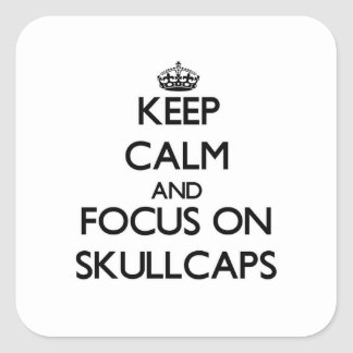 Keep Calm and focus on Skullcaps Square Sticker