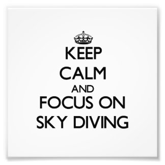 Keep Calm and focus on Sky Diving Photo Art