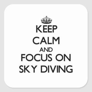 Keep Calm and focus on Sky Diving Square Sticker