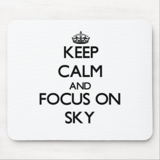 Keep Calm and focus on Sky Mouse Pads