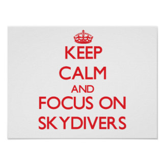 Keep Calm and focus on Skydivers Poster