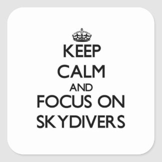 Keep Calm and focus on Skydivers Square Sticker