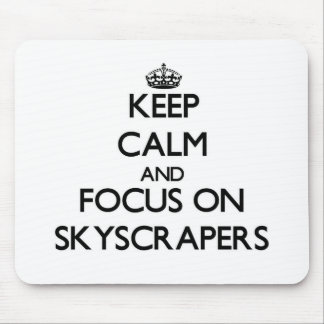 Keep Calm and focus on Skyscrapers Mousepads