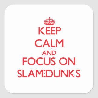 Keep Calm and focus on Slam-Dunks Square Sticker