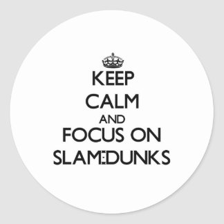 Keep Calm and focus on Slam-Dunks Classic Round Sticker