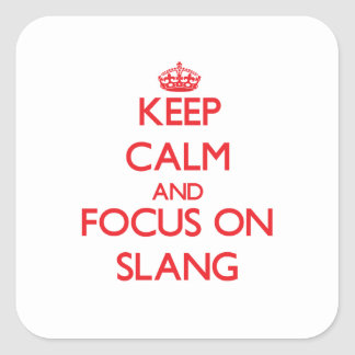 Keep Calm and focus on Slang Square Stickers