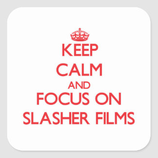 Keep Calm and focus on Slasher Films Square Stickers