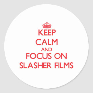 Keep Calm and focus on Slasher Films Round Stickers