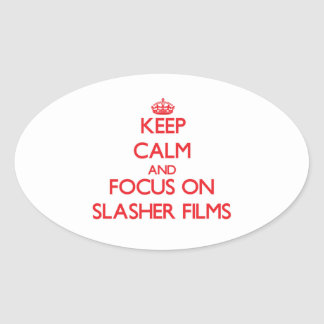 Keep Calm and focus on Slasher Films Oval Stickers