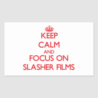 Keep Calm and focus on Slasher Films Stickers
