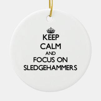 Keep Calm and focus on Sledgehammers Christmas Ornaments