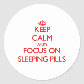 Keep Calm and focus on Sleeping Pills Round Stickers