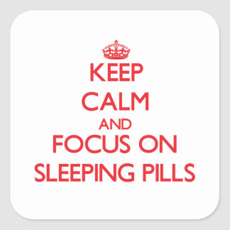Keep Calm and focus on Sleeping Pills Square Stickers