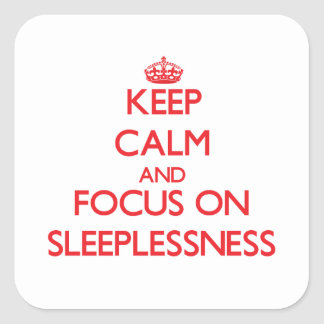 Keep Calm and focus on Sleeplessness Square Sticker