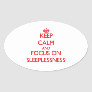 Keep Calm and focus on Sleeplessness Oval Sticker