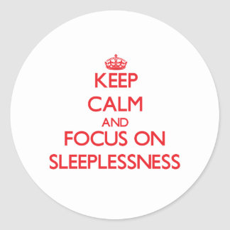 Keep Calm and focus on Sleeplessness Classic Round Sticker