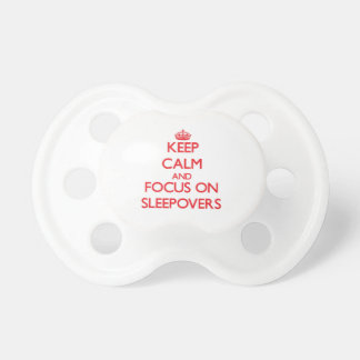 Keep Calm and focus on Sleepovers Baby Pacifiers