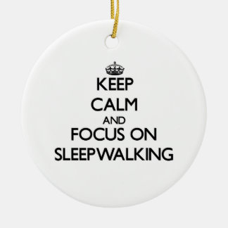 Keep Calm and focus on Sleepwalking Double-Sided Ceramic Round Christmas Ornament