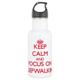 Keep Calm and focus on Sleepwalking 18oz Water Bottle