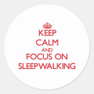 Keep Calm and focus on Sleepwalking Classic Round Sticker