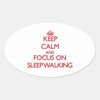 Keep Calm and focus on Sleepwalking Oval Sticker