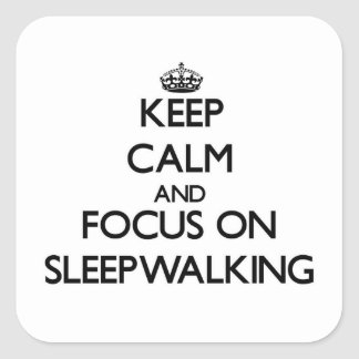 Keep Calm and focus on Sleepwalking Square Sticker