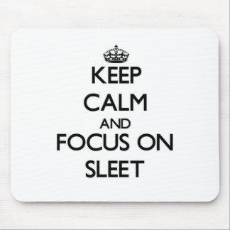 Keep Calm and focus on Sleet Mousepad