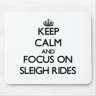 Keep Calm and focus on Sleigh Rides Mouse Pads