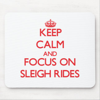 Keep Calm and focus on Sleigh Rides Mousepads