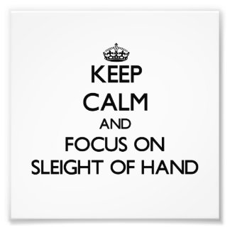 Keep Calm and focus on Sleight Of Hand Photographic Print