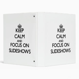 Keep Calm and focus on Slideshows 3 Ring Binders