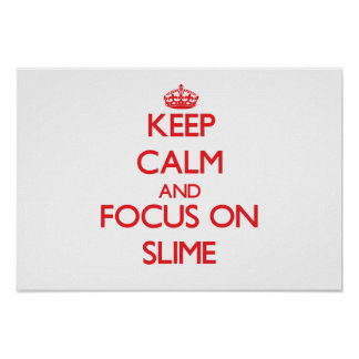 Keep Calm and focus on Slime Posters