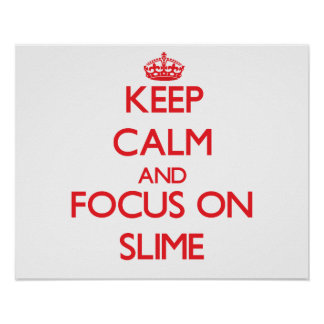 Keep Calm and focus on Slime Poster