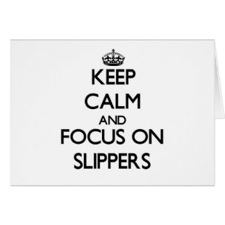 Keep Calm and focus on Slippers Cards