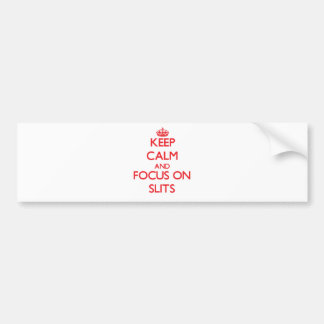 Keep Calm and focus on Slits Bumper Stickers