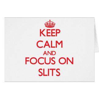 Keep Calm and focus on Slits Cards