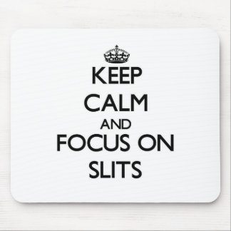 Keep Calm and focus on Slits Mousepads