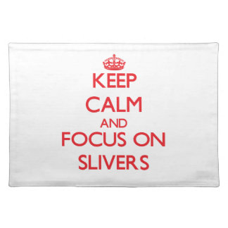 Keep Calm and focus on Slivers Placemats