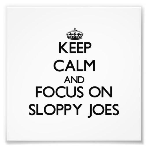 Keep Calm and focus on Sloppy Joes Art Photo