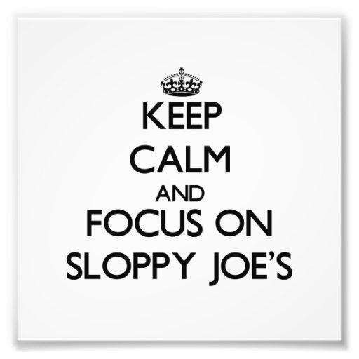 Keep Calm and focus on Sloppy Joe'S Photograph