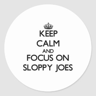 Keep Calm and focus on Sloppy Joes Round Sticker