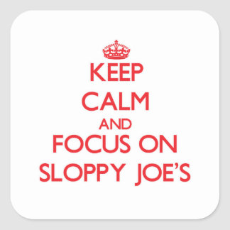 Keep Calm and focus on Sloppy Joe'S Square Stickers