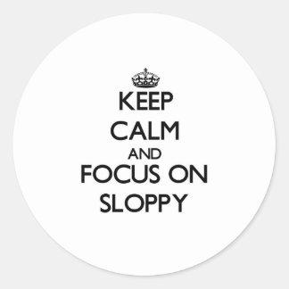 Keep Calm and focus on Sloppy Round Sticker