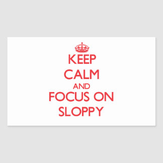 Keep Calm and focus on Sloppy Rectangle Sticker