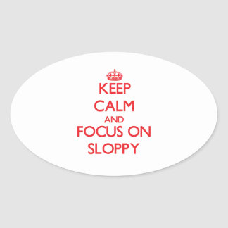 Keep Calm and focus on Sloppy Oval Stickers