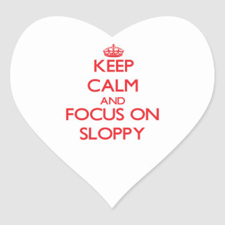 Keep Calm and focus on Sloppy Stickers