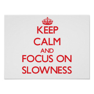 Keep Calm and focus on Slowness Print
