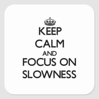Keep Calm and focus on Slowness Square Sticker