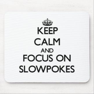 Keep Calm and focus on Slowpokes Mousepad